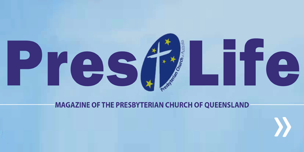 """Pres Life"" Magazine from Presbyterian Church of Queensland"